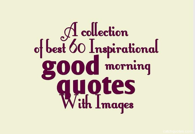Collection Of Inspiring Quotes Sayings: A Collection Of Best 60 Inspirational Good Morning Quotes