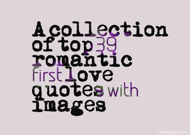 A Collection Of Top 39 Romantic First Love Quotes With