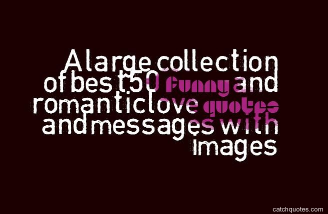 A large collection of best 50 funny and romantic love quotes ...