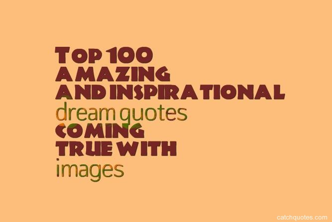 Top 100 amazing and inspirational dream quotes coming true with top 100 amazing and inspirational dream quotes coming true with images altavistaventures Choice Image
