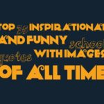 Top 35 inspirational and funny school quotes with images of all time