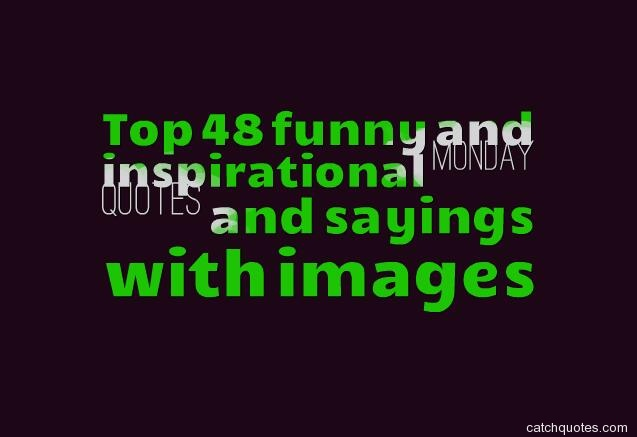 Top 48 funny and inspirational monday quotes and sayings ...