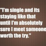 I'm absolutely sure I meet someone worth the try
