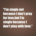 I'm single not because I don't pray for love