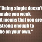 Being single doesn't make you weak