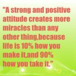 A strong and positive attitude creates