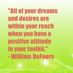 All of your dreams and desires are within your reach