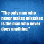 The only man who never makes mistakes