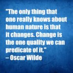 Change is the one quality we can predicate of it