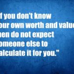If you don't know your own worth and value