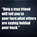 Only a true friend will tell you to your face