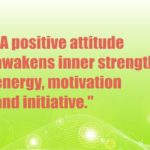 A positive attitude awakens inner strength, energy, motivation and initiative