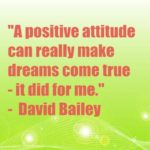 A positive attitude can really make dreams come true