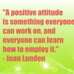 A positive attitude is something everyone can work on