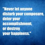 Never let anyone disturb your composure