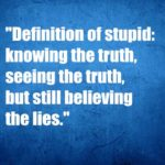 knowing the truth,seeing the truth,but still believing the lies