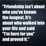 """Friendship isn't about who you've known the longest"