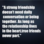 A strong friendship doesn't need daily conversation or being together