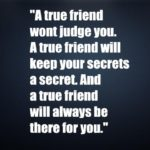 A true friend wont judge you