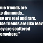 True friends are like diamonds…they are real and rare