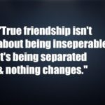 True friendship isn't about being inseperable